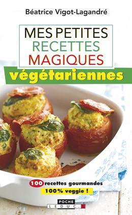 Mes petites recettes magiques végétariennes - Béatrice Vigot-Lagandré - Éditions Leduc