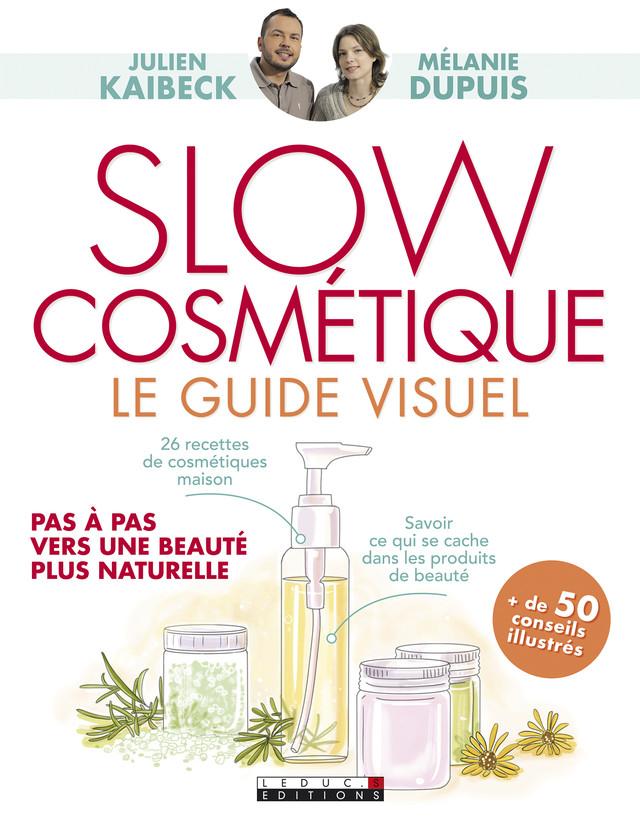 Slow cosmétique, le guide visuel  - Julien Kaibeck, Mélanie Dupuis - Éditions Leduc Pratique