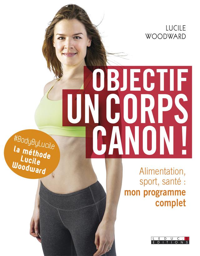 Objectif : un corps canon ! - Lucile Woodward - Éditions Leduc