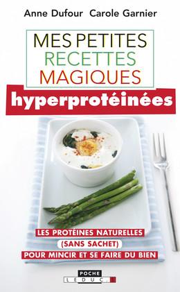 Mes petites recettes magiques hyperprotéinées - Anne Dufour, Carole Garnier - Éditions Leduc