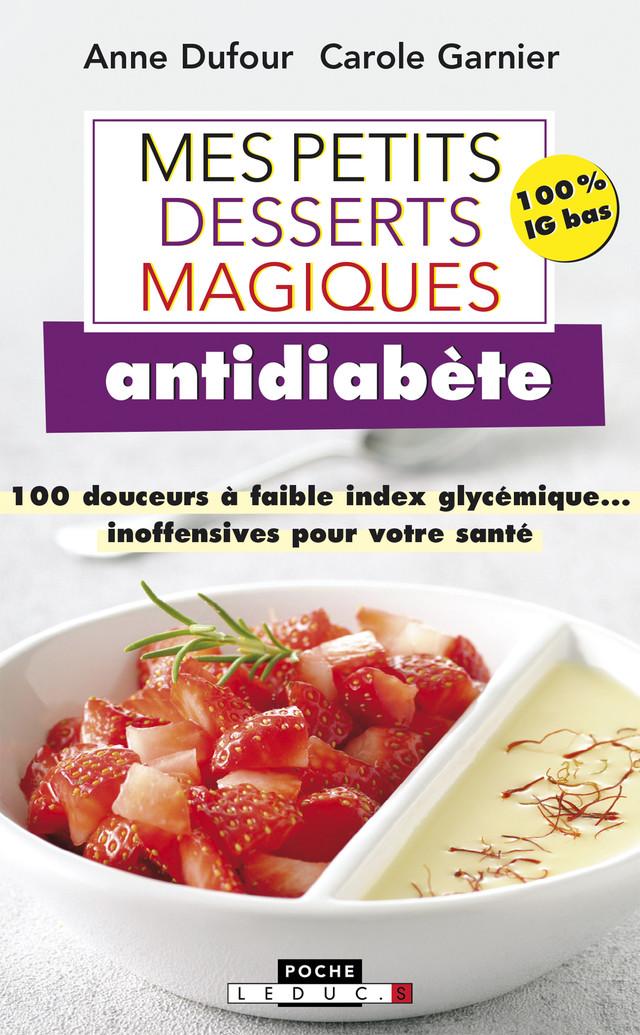 Mes petits desserts magiques antidiabète - Anne Dufour, Carole Garnier - Éditions Leduc