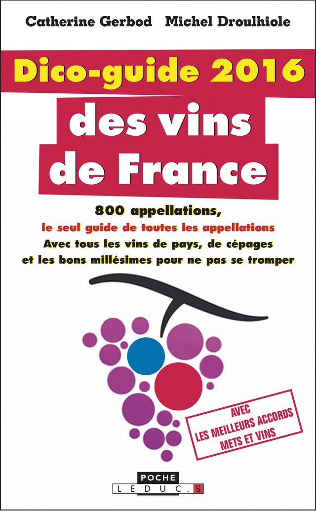Dico-guide 2016 des vins de France - Michel Droulhiole, Catherine Gerbod - Éditions Leduc
