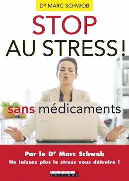 Stop au stress sans médicaments - Marc Schwob - Éditions Leduc Pratique