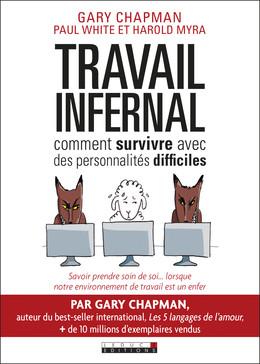 Travail infernal : comment survivre avec des personnalités difficiles - Gary Chapman, Paul White, Harold Myra - Éditions Leduc