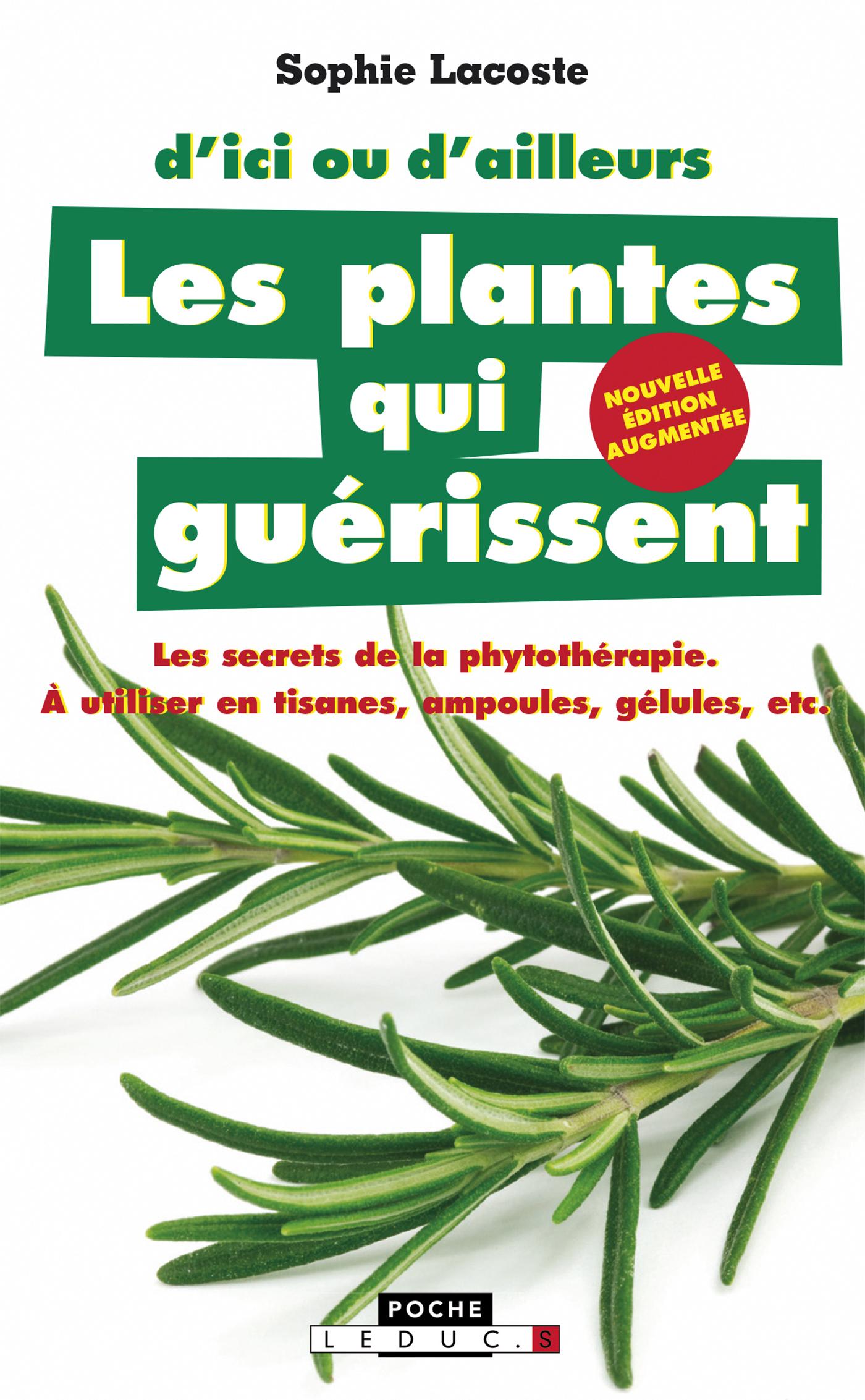 Les plantes qui guérissent - Les secrets de la phytothérapie. À utiliser en  tisanes, ampoules, gélules, etc. - Sophie Lacoste (EAN13 : 9791028506247),  ...