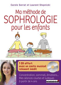 Ma méthode de sophrologie pour les enfants (livre + CD) - Carole Serrat, Laurent Stopnicki - Éditions Leduc