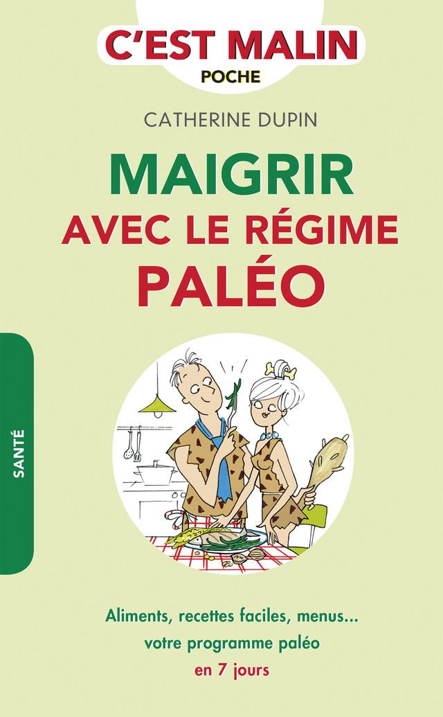 Maigrir avec le régime paléo, c'est malin - Catherine Dupin - Éditions Leduc Pratique