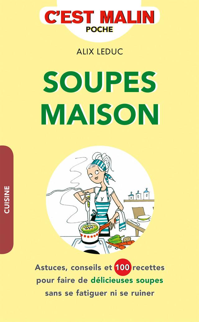 Soupes maison, c'est malin - Alix Leduc - Éditions Leduc