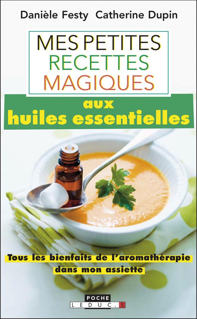 Mes petites recettes magiques aux huiles essentielles - Danièle Festy, Catherine Dupin - Éditions Leduc