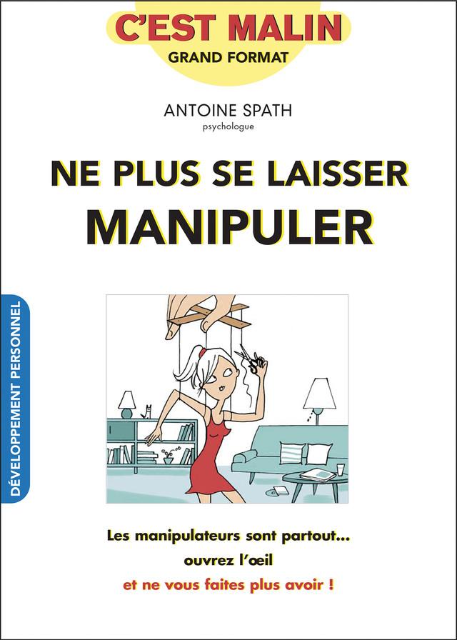 Ne plus se laisser manipuler, c'est malin - Antoine Spath - Éditions Leduc