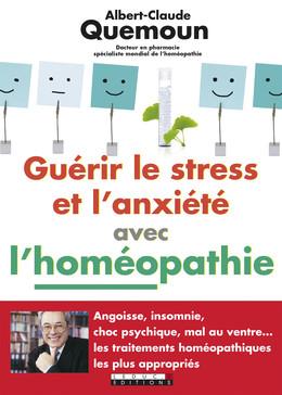 Guérir le stress et l'anxiété avec l'homéopathie - Albert-Claude Quemoun - Éditions Leduc Pratique