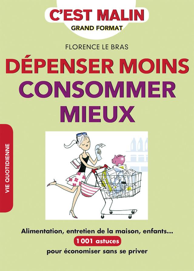 Dépenser moins, consommer mieux, c'est malin - Florence Le Bras - Éditions Leduc