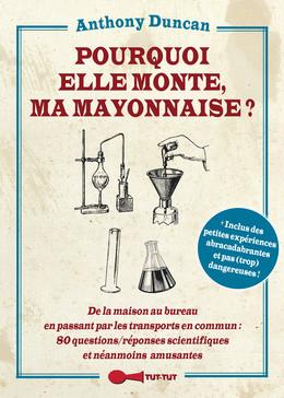 Pourquoi elle monte, ma mayonnaise ? - Anthony Duncan - Éditions Leduc Humour
