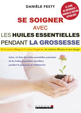 Se soigner avec les huiles essentielles pendant la grossesse - Danièle Festy - Éditions Leduc