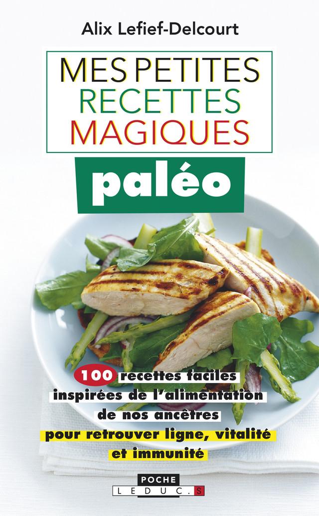 Mes petites recettes magiques paléo - Alix Lefief-Delcourt - Éditions Leduc