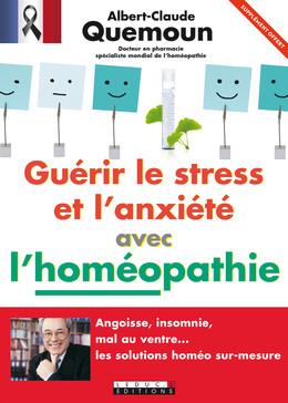 Guérir le stress et l'anxiété avec l'homéopathie - Extrait offert - Albert-Claude Quemoun - Éditions Leduc Pratique