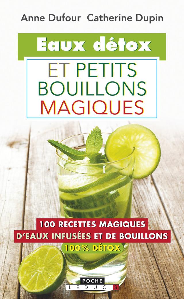 Eaux détox et petits bouillons magiques - Anne Dufour, Catherine Dupin - Éditions Leduc