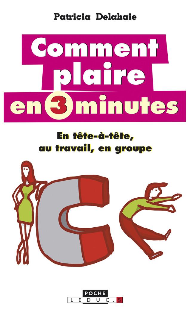 Comment plaire en 3 minutes - Patricia Delahaie - Éditions Leduc Pratique