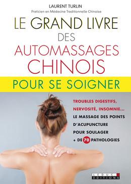 Le grand livre des automassages chinois pour se soigner - Laurent Turlin - Éditions Leduc