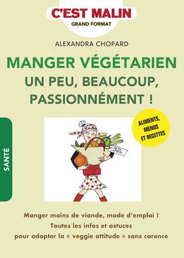Manger végétarien un peu, beaucoup, passionnément ! c'est malin - Alexandra Chopard - Éditions Leduc