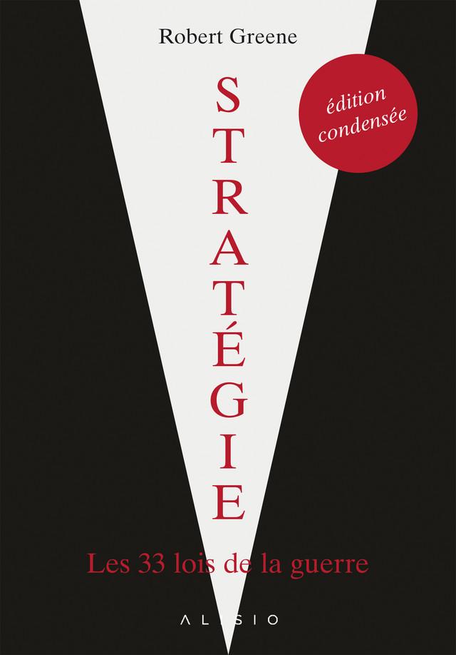 Stratégie : l'édition condensée - Robert Greene - Éditions Alisio