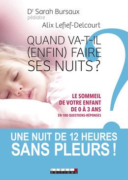 Quand va-t-il (enfin) faire ses nuits ?  - Sarah Bursaux, Alix Lefief-Delcourt - Éditions Leduc