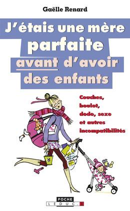 J'étais une mère parfaite avant d'avoir des enfants - Gaëlle Renard - Éditions Leduc