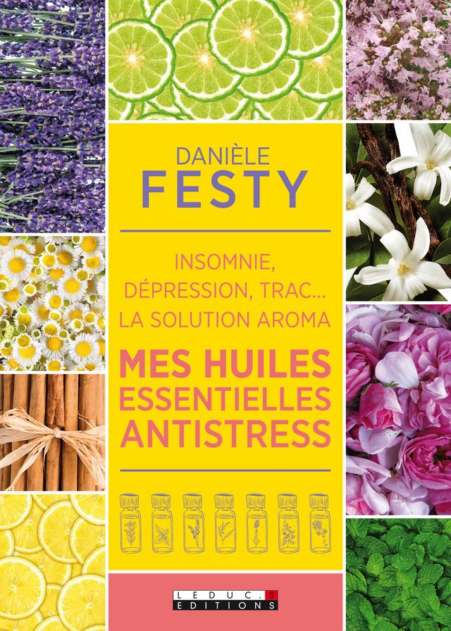 Mes huiles essentielles antistress - Danièle Festy - Éditions Leduc