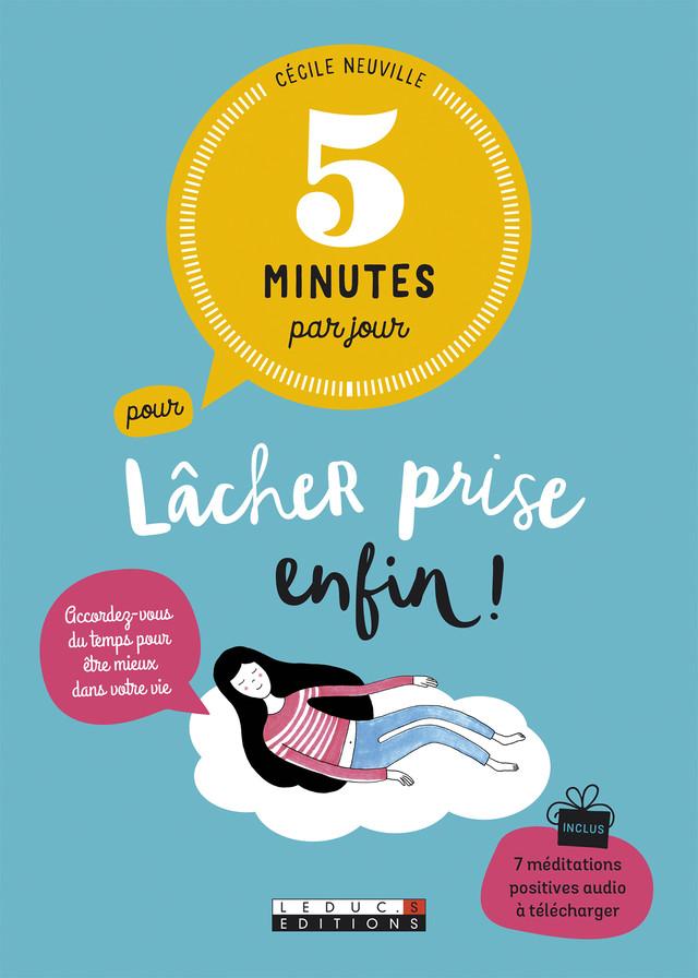 5 minutes par jour pour lâcher prise enfin ! - Cécile Neuville - Éditions Leduc