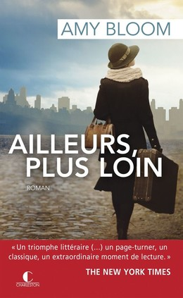 Ailleurs plus loin - Amy Bloom - Éditions Charleston