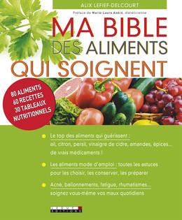 Ma bible des aliments qui soignent - Alix Lefief-Delcourt - Éditions Leduc Pratique