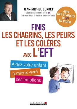 Finis les chagrins, les peurs et les colères avec l'EFT - Jean-Michel Gurret - Éditions Leduc Pratique