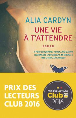 Une vie à t'attendre : Prix des lecteurs Club 2016 - Alia Cardyn - Éditions Charleston