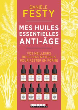 Mes huiles essentielles anti-âge - Danièle Festy - Éditions Leduc