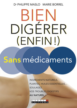 Bien digérer (enfin !) sans médicaments - Marie Borrel, Dr Philippe Maslo - Éditions Leduc Pratique