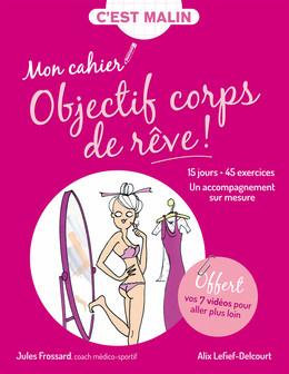 Mon cahier malin : Objectif corps de rêve  - Jules Frossard, Alix Lefief-Delcourt - Éditions Leduc Pratique