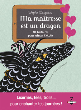 Ma maîtresse est un dragon - Sophie Carquain - Éditions Leduc Jeunesse