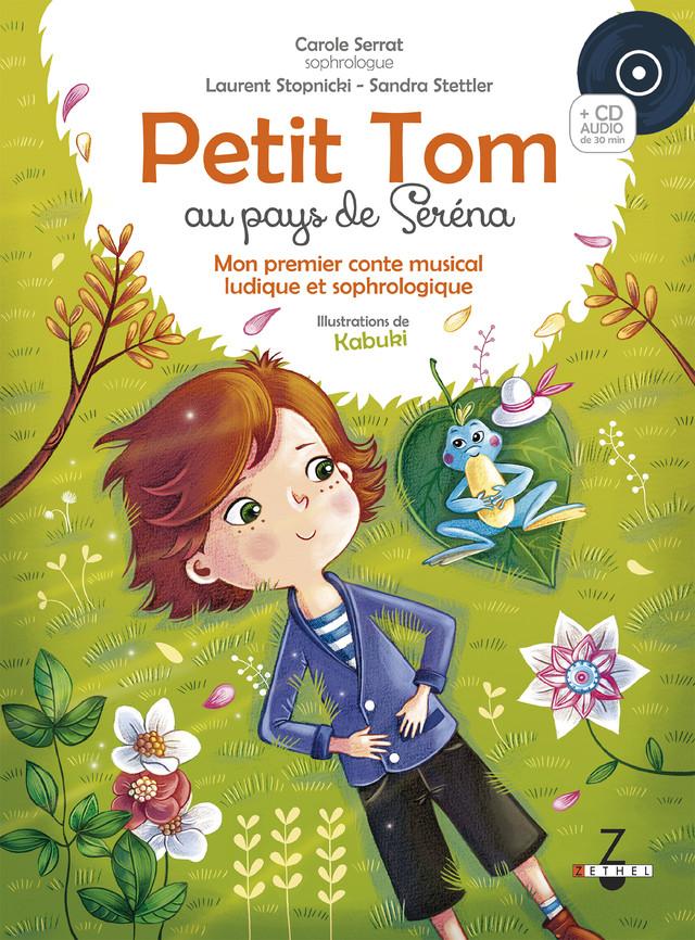 Petit Tom au pays de Séréna - Carole Serrat, Laurent Stopnicki, Sandra Stettler - Éditions Leduc Pratique