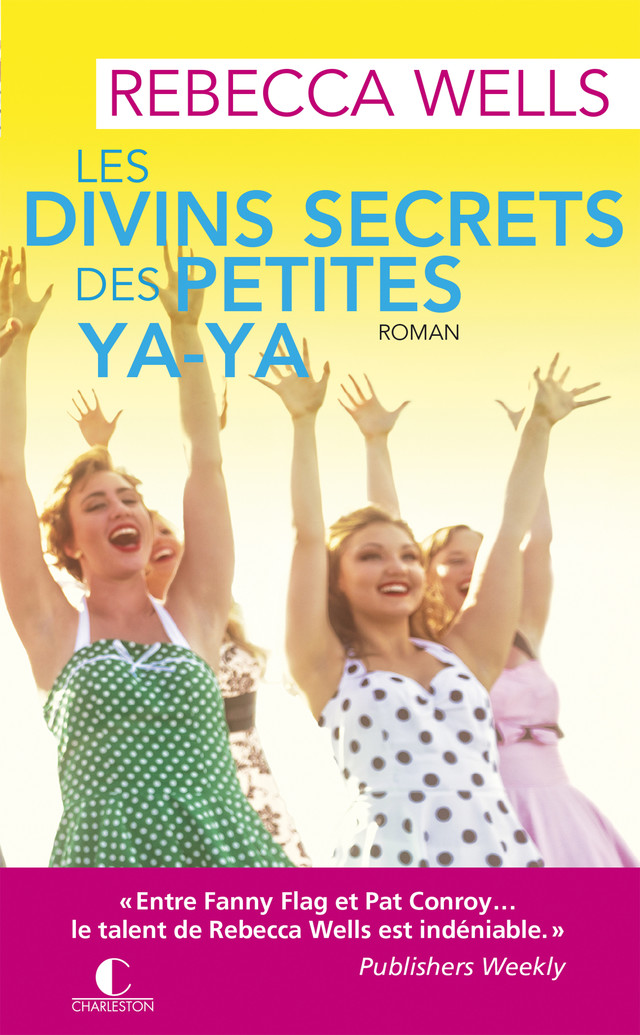 Les divins secrets des petites ya-ya - Rebecca Wells - Éditions Charleston