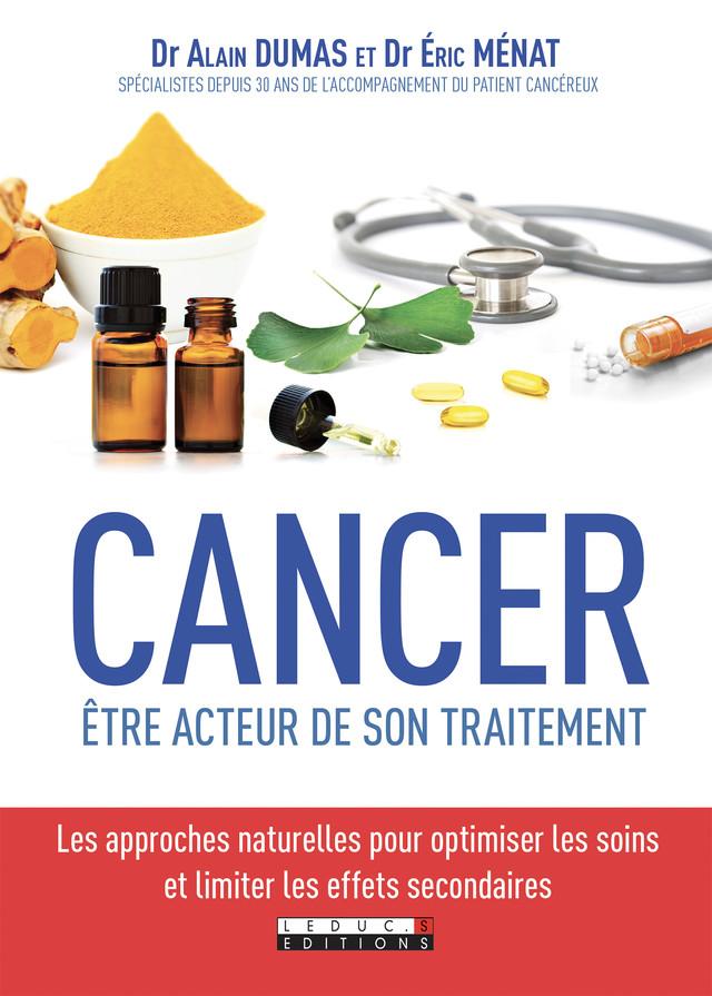 Cancer : être acteur de son traitement - Alain Dumas, Eric Menat - Éditions Leduc Pratique