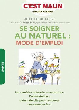 Se soigner au naturel : mode d'emploi - Alix Lefief-Delcourt - Éditions Leduc Pratique