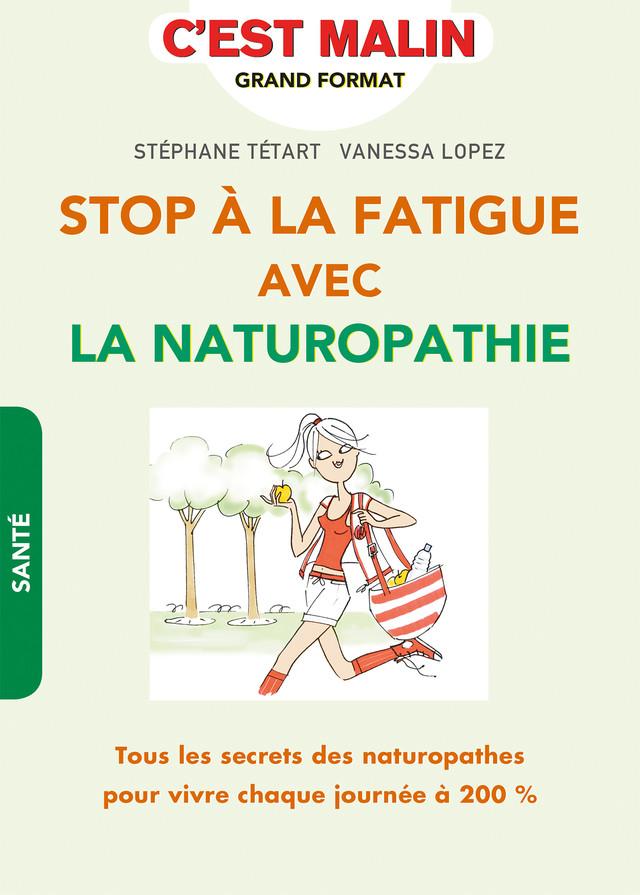 Stop à la fatigue avec la naturopathie - Vanessa Lopez, Stéphane Tétart - Éditions Leduc Pratique