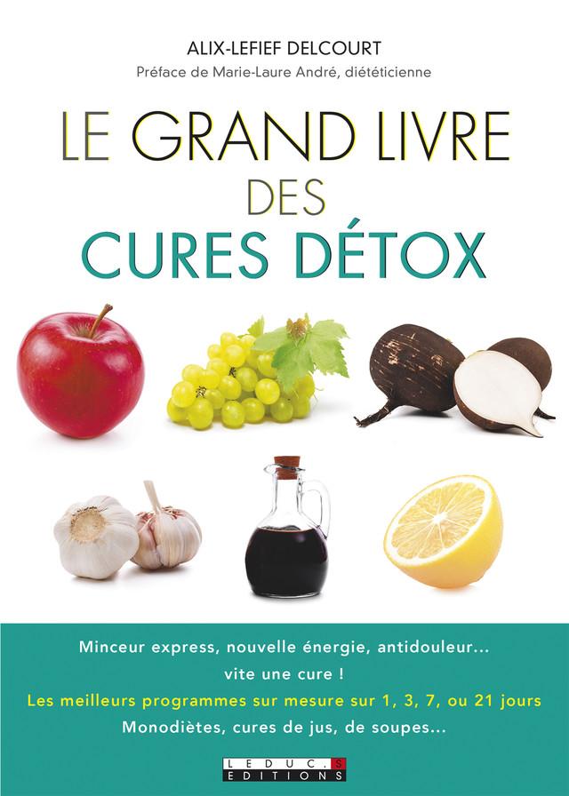 Le grand livre des cures détox - Marie-Laure André, Alix Lefief-Delcourt - Éditions Leduc Pratique