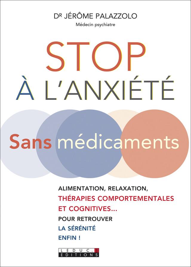 Stop à l'anxiété sans médicaments  - Dr Jérôme Palazzolo - Éditions Leduc