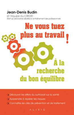 Ne vous tuez plus au travail !  - Jean-Denis Budin - Éditions Alisio
