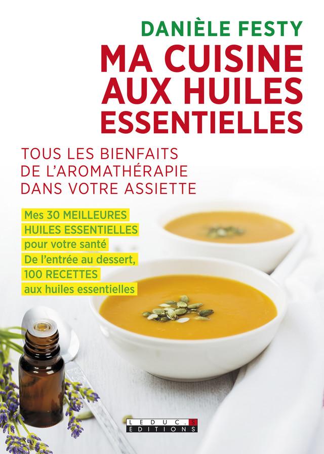 Ma cuisine aux huiles essentielles  - Danièle Festy - Éditions Leduc