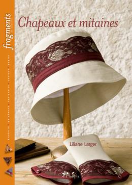 Chapeaux et mitaines - Liliane Larger - Éditions L'Inédite