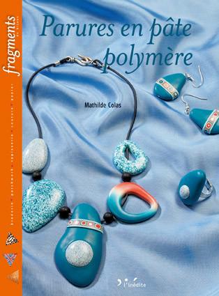Parures en pâte polymère - Mathilde Colas - Éditions L'Inédite