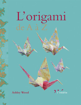 L'origami de A à Z - Ashley Wood - Éditions L'Inédite