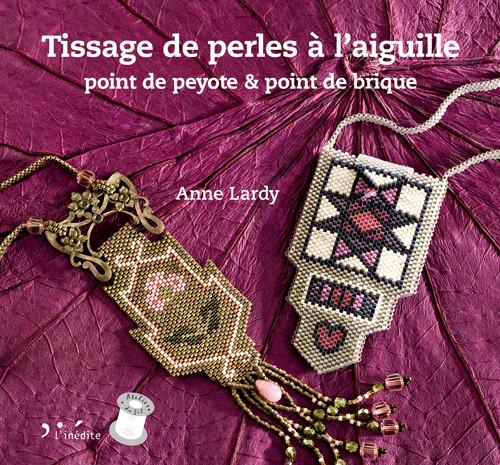 Tissage de perles à l'aiguille - Anne Lardy - Éditions L'Inédite